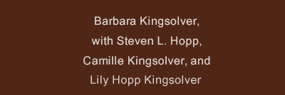 Barbara Kingsolver, with Steven L. Hopp, Camille Kingsolver, and Lily Hopp Kingsolver